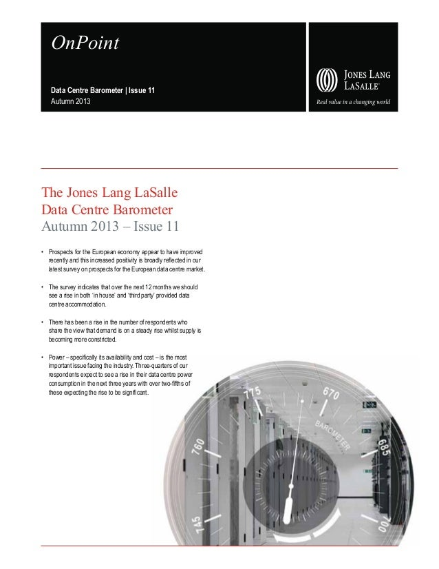 OnPoint Data Centre Barometer | Issue 11 Autumn 2013  The Jones Lang LaSalle Data Centre Barometer Autumn 2013 – Issue 11 ...