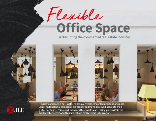 1 | Flexible Office Space 2018 Flexible workspace is not just for millennial freelancers or tech startups anymore. Large, ...