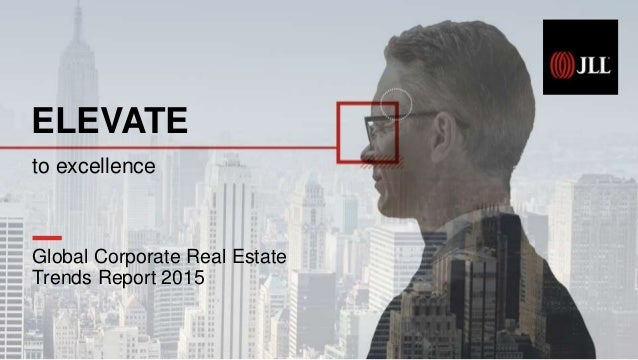 Global Corporate Real Estate Trends Report 2015 ELEVATE to excellence