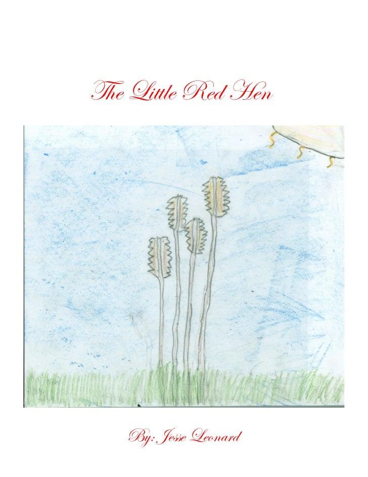 The Little Red Hen          By: Jesse Leonard