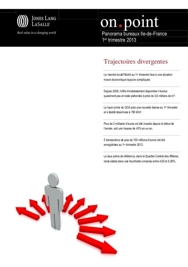 Panorama bureaux Ile-de-France1er trimestre 2013Trajectoires divergentesLe marché locatif fléchit au 1er trimestre face à ...