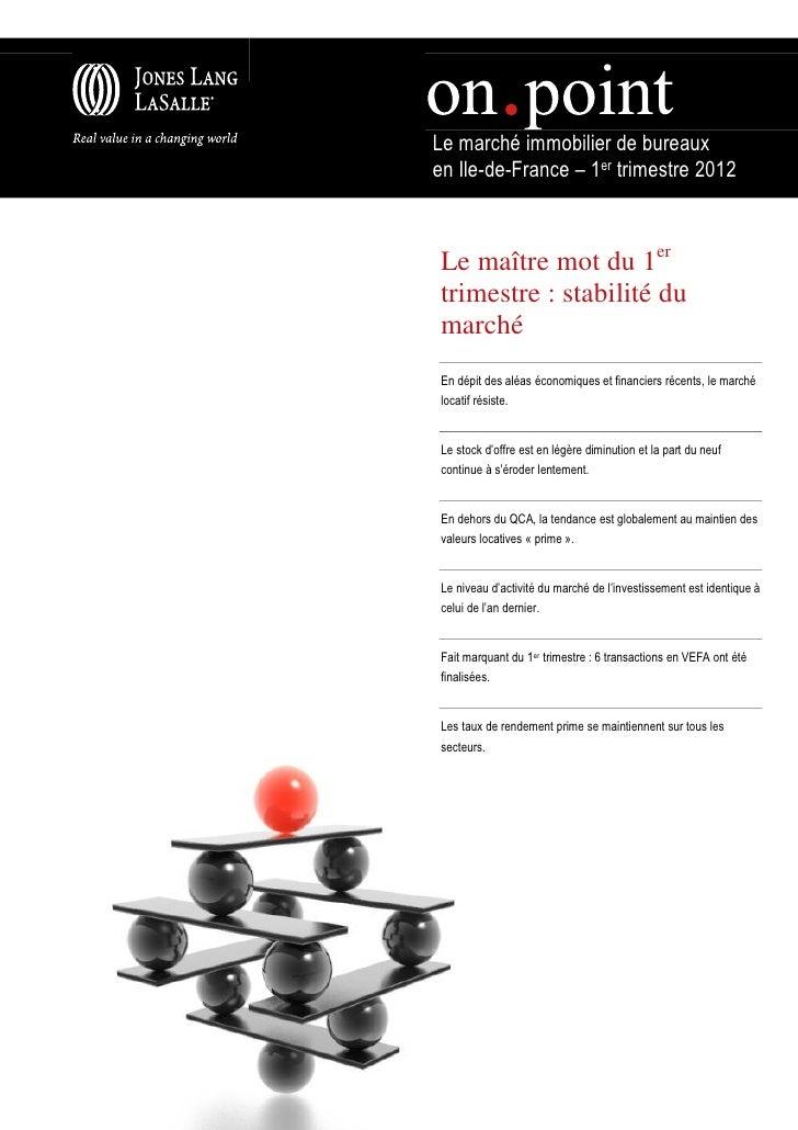 Le marché immobilier de bureauxen Ile-de-France – 1er trimestre 2012Le maître mot du 1ertrimestre : stabilité dumarchéEn d...