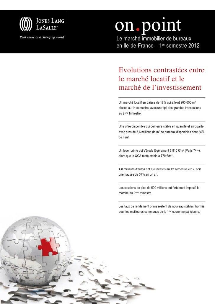 Le marché immobilier de bureauxen Ile-de-France – 1er semestre 2012Evolutions contrastées entrele marché locatif et lemarc...