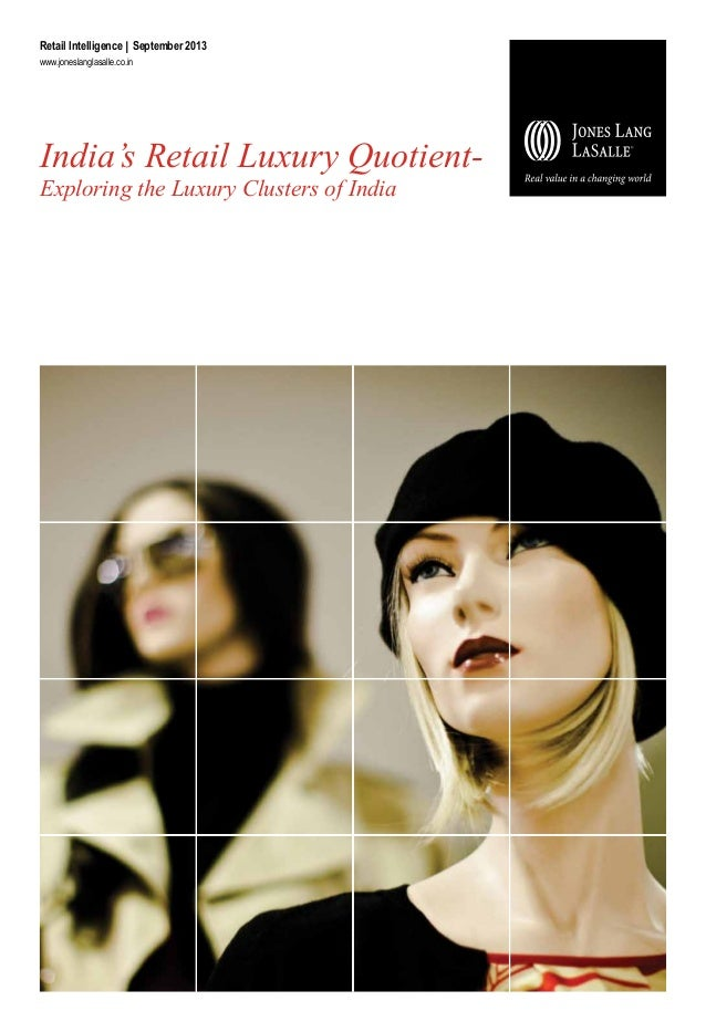 India's Retail Luxury Quotient- Exploring the Luxury Clusters of India Retail Intelligence I September 2013 www.joneslangl...