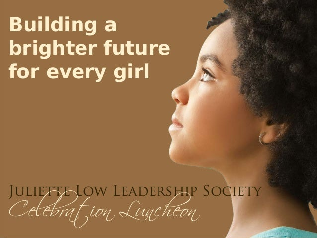 Building a brighter future for every girl  Celebration Luncheon  Juliette Low Leadership Society