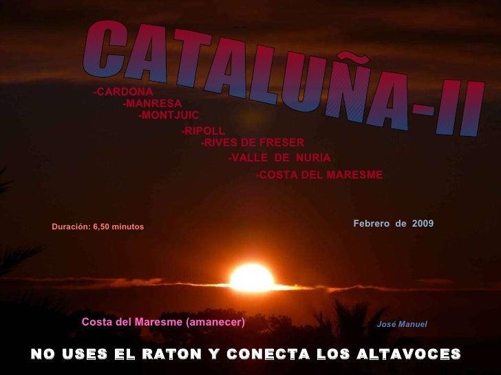 Duración: 6,50 minutos -CARDONA -MANRESA -MONTJUIC -RIPOLL -RIVES DE FRESER -VALLE  DE  NURIA -COSTA DEL MARESME Febrero  ...