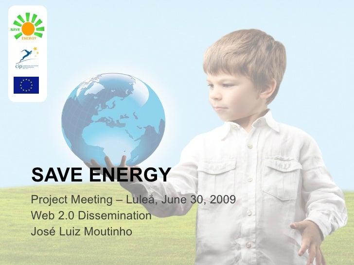 SAVE ENERGY Project Meeting – Luleå, June 30, 2009 Web 2.0 Dissemination José Luiz Moutinho