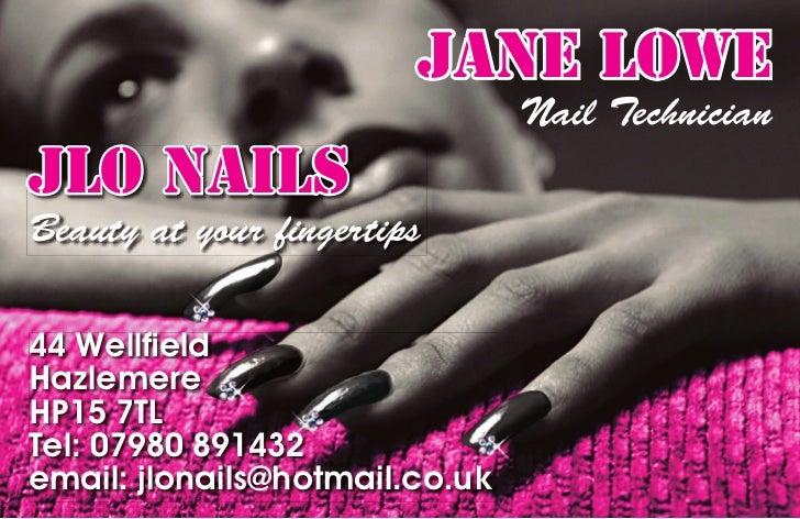 JANE LOWE                                Nail TechnicianJLO NAILSBeauty at your fingertips44 WellfieldHazlemereHP15 7TLTel: ...