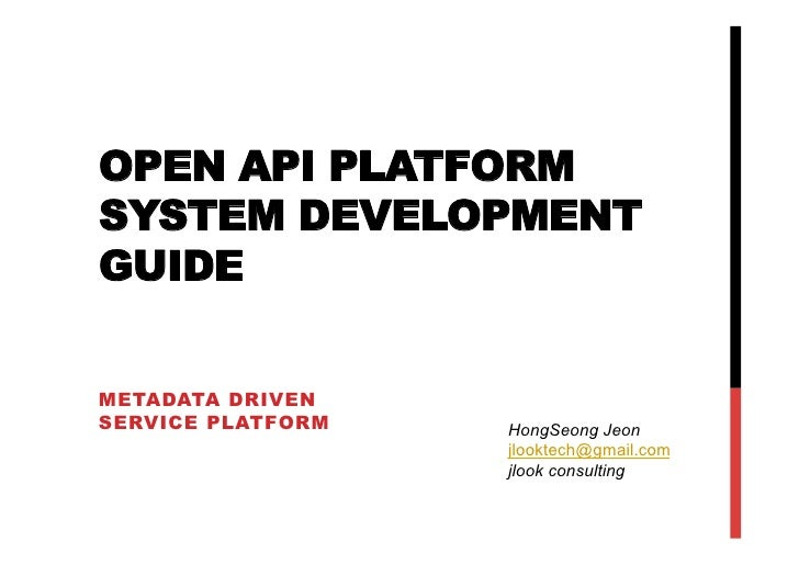 OPEN API PLATFORMSYSTEM DEVELOPMENTGUIDEMETADATA DRIVENSERVICE PLATFORM   HongSeong Jeon                   jlooktech@gmail...