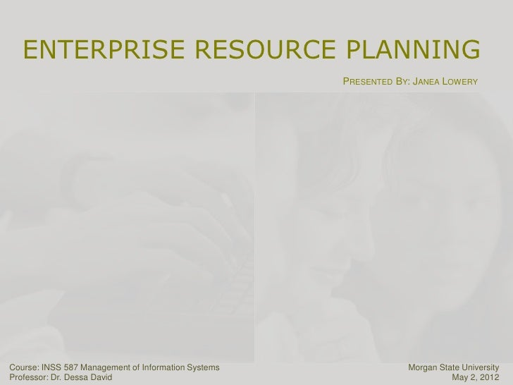 ENTERPRISE RESOURCE PLANNING                                                     PRESENTED BY: JANEA LOWERYCourse: INSS 58...