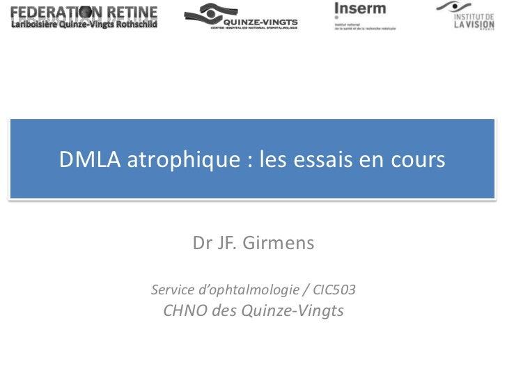 DMLA atrophique : les essais en cours              Dr JF. Girmens        Service d'ophtalmologie / CIC503         CHNO des...