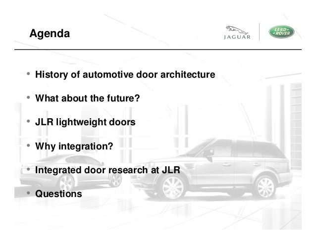 ... JLR Product Development; 2. Agenda \u2022 History of automotive door ...  sc 1 st  SlideShare & Jaguar Land Rover and the future of automotive doors: Lightweight and\u2026