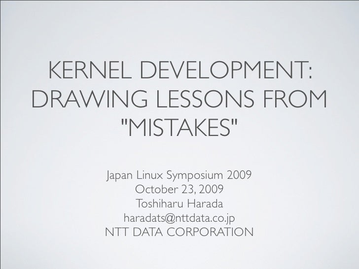 """KERNEL DEVELOPMENT: DRAWING LESSONS FROM       """"MISTAKES""""     Japan Linux Symposium 2009           October 23, 2009       ..."""
