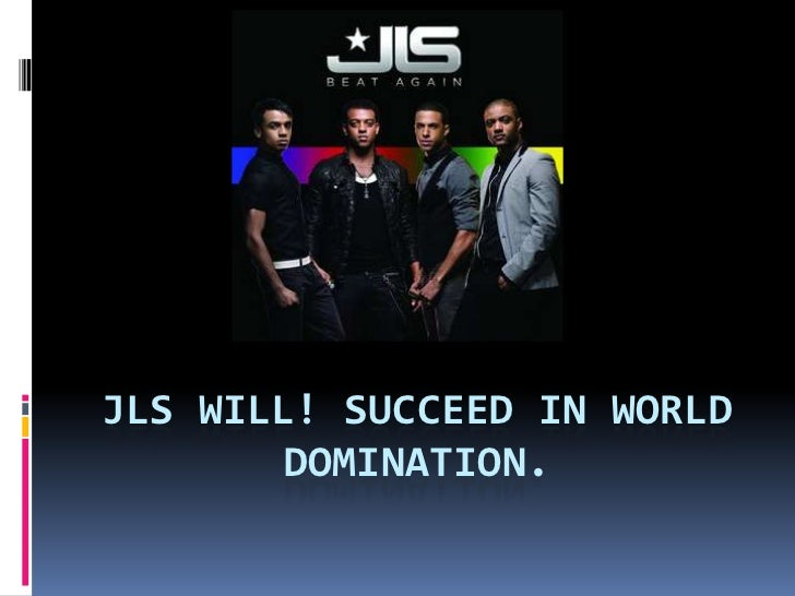 jls will! succeed in world domination.<br />