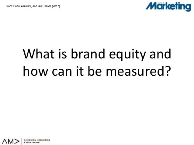 From: What is brand equity and how can it be measured? Datta, Ailawadi, and van Heerde (2017)