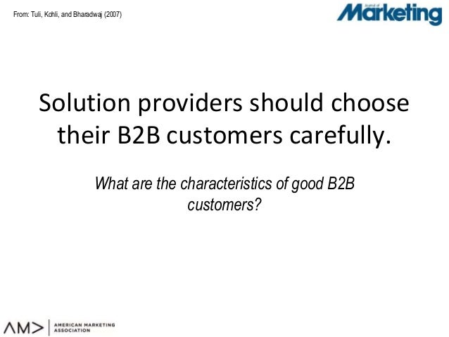 From: Tuli, Kohli, and Bharadwaj (2007) Solution providers should choose their B2B customers carefully. What are the chara...