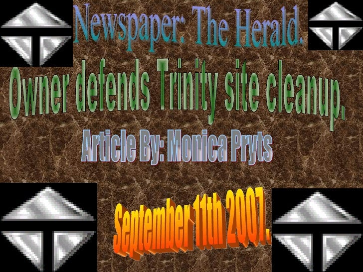 Article By: Monica Pryts Owner defends Trinity site cleanup. September 11th 2007. Newspaper: The Herald.