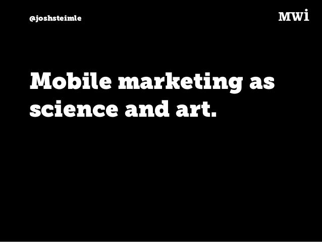 @joshsteimle Mobile marketing as science and art.