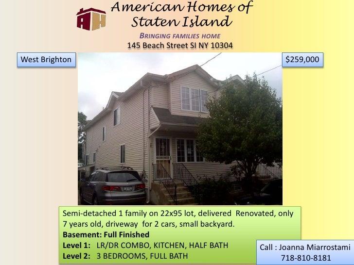 American Homes of Staten IslandBringing families home<br />145 Beach Street SI NY 10304<br />$259,000<br />West Brighton<b...