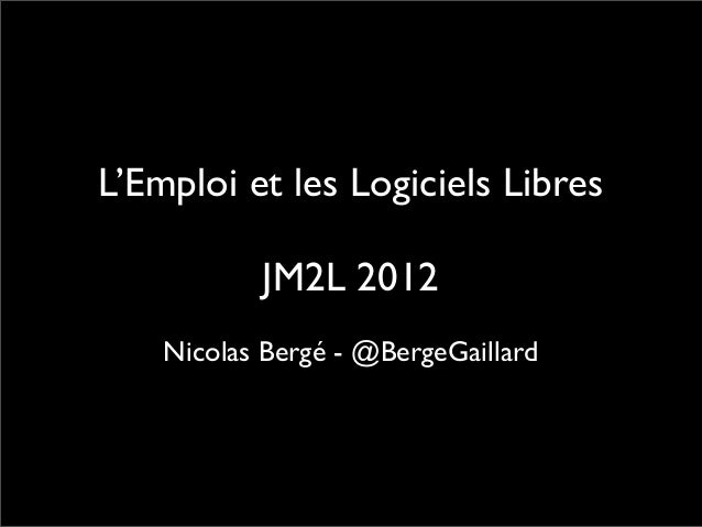 L'Emploi et les Logiciels Libres           JM2L 2012    Nicolas Bergé - @BergeGaillard