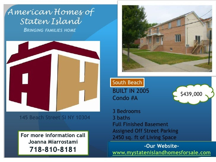 American Homes of Staten IslandBringing families home<br />South Beach<br />$439,000<br />BUILT IN 2005<br />Condo #A<br /...