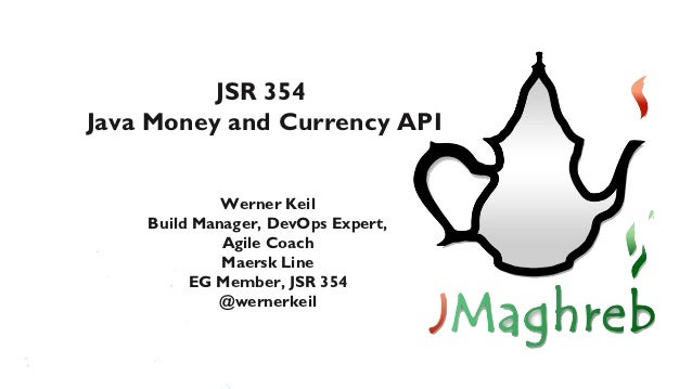 JSR 354Java Money and Currency API             Werner Keil    Build Manager, DevOps Expert,             Agile Coach       ...