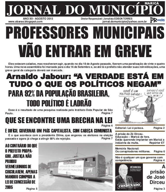 ANO XII - AGOSTO 2015 Diretor Responsável: Jornalista EDISON TORRES JORNAL DO MUNICÍPIO MARICÁ www.obarao.blogspot.com jor...