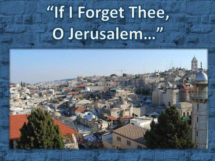 """""""If I Forget Thee,<br />O Jerusalem…"""" - Psalms 137:5<br />"""