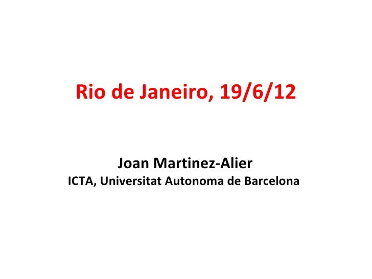 Rio de Janeiro, 19/6/12        Joan Martinez-AlierICTA, Universitat Autonoma de Barcelona