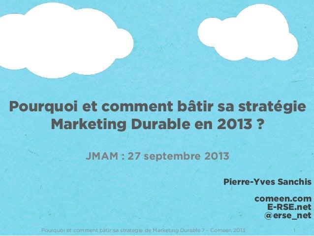 Pourquoi et comment bâtir sa stratégie Marketing Durable en 2013 ? JMAM : 27 septembre 2013 1Pourquoi et comment bâtir sa ...