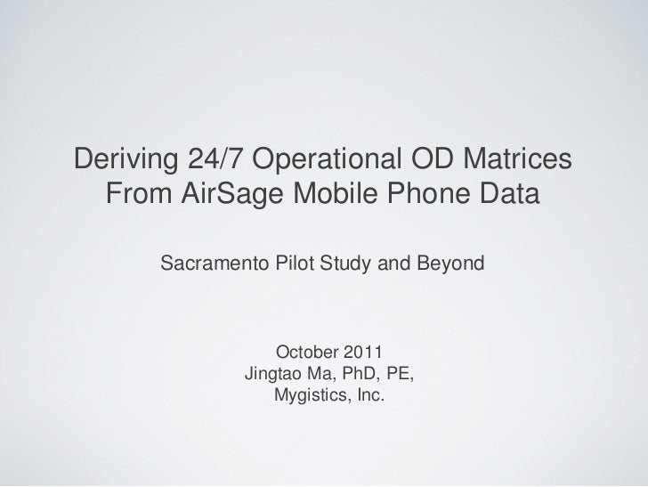 Deriving 24/7 Operational OD Matrices  From AirSage Mobile Phone Data      Sacramento Pilot Study and Beyond              ...