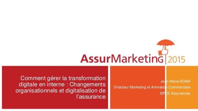 Comment gérer la transformation digitale en interne : Changements organisationnels et digitalisation de l'assurance Jean M...