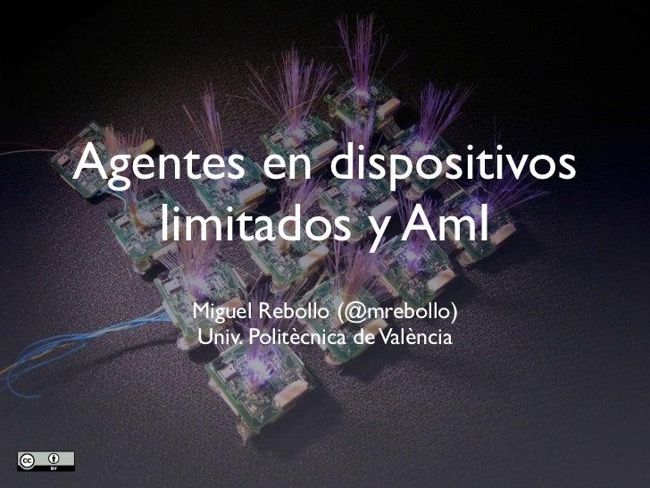 Agentes en dispositivos   limitados y AmI     Miguel Rebollo (@mrebollo)     Univ. Politècnica de València