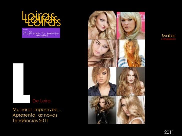 Loiras J Matos cabeleireiro Loiras Loiras 2011 L De Loira Mulheres Impossíveis... Apresenta  as novas  Tendências 2011