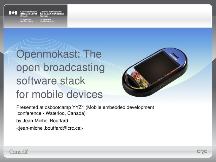 Openmokast: The  open broadcasting software stack for mobile devices Presented at osbootcamp YYZ1 (Mobile embedded develop...