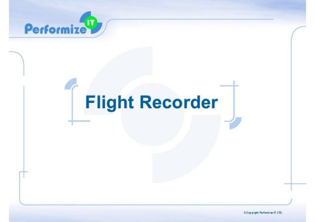 Flight Recorder  © Copyright Performize-IT LTD.