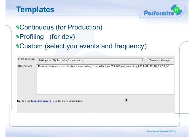 Templates Continuous (for Production) Profiling (for dev) Custom (select you events and frequency)  © Copyright Performize...