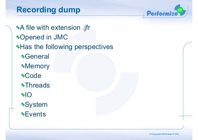 Recording dump A file with extension .jfr Opened in JMC Has the following perspectives General Memory Code Threads IO Syst...
