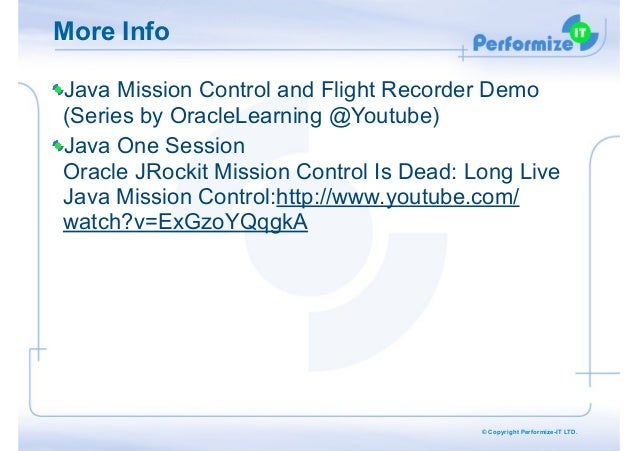 More Info Java Mission Control and Flight Recorder Demo (Series by OracleLearning @Youtube) Java One Session Oracle JRock...