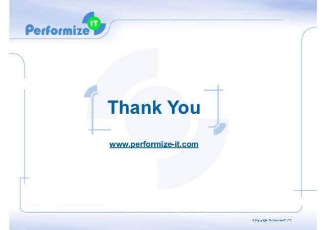 Thank You  www.performize-it.com  © Copyright Performize-IT LTD.