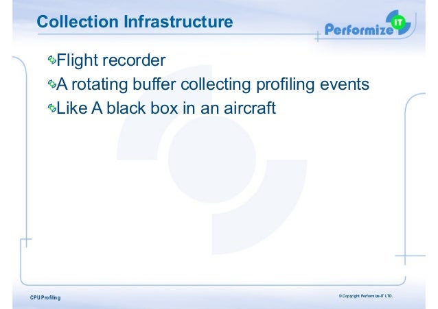 Collection Infrastructure Flight recorder A rotating buffer collecting profiling events Like A black box in an aircraft  C...
