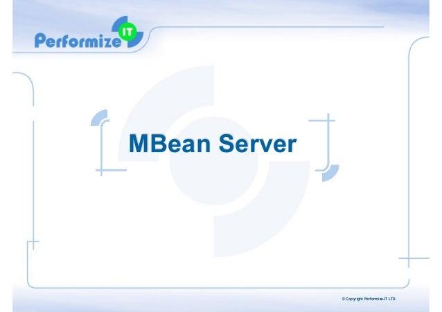 MBean Server  © Copyright Performize-IT LTD.