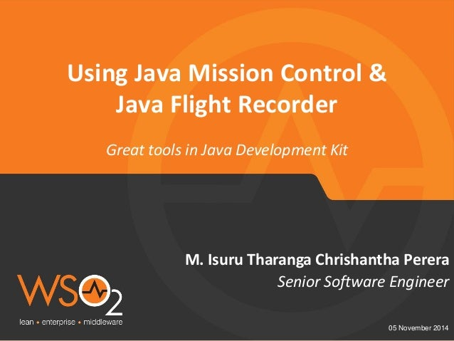 Great tools in Java Development Kit  05 November 2014  Senior Software Engineer  M. Isuru Tharanga Chrishantha Perera  Usi...