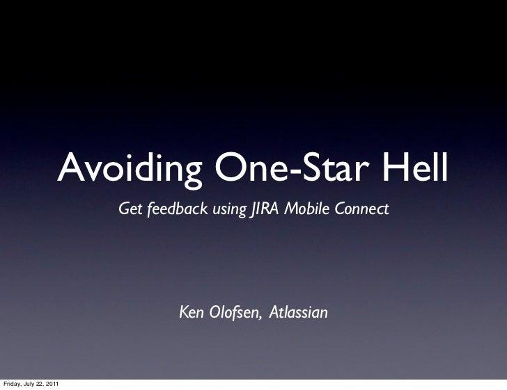 Avoiding One-Star Hell                        Get feedback using JIRA Mobile Connect                                Ken Ol...