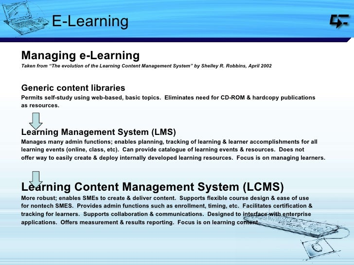 """E-Learning <ul><li>Managing e-Learning </li></ul><ul><li>Taken from """"The evolution of the Learning Content Management Syst..."""