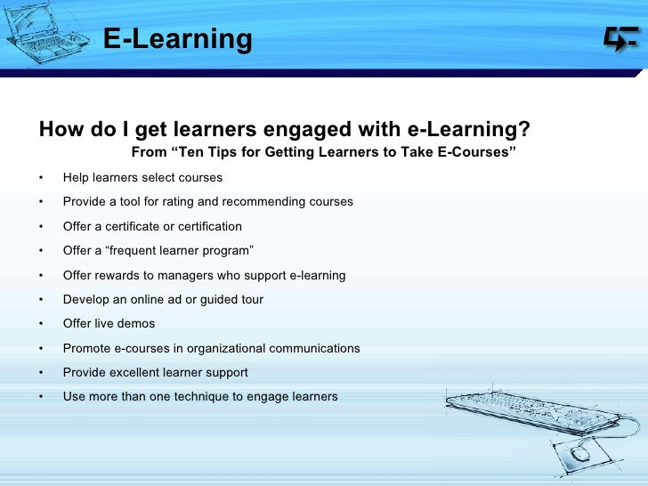 """E-Learning <ul><li>How do I get learners engaged with e-Learning? </li></ul><ul><li>From """"Ten Tips for Getting Learners to..."""