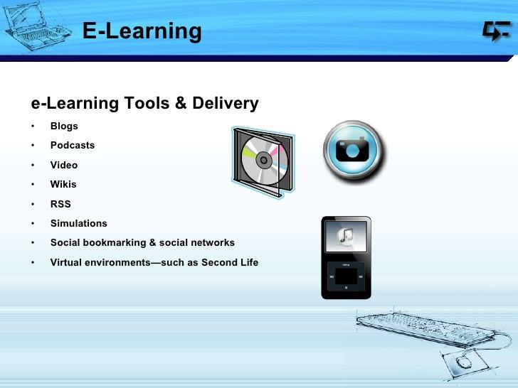 E-Learning <ul><li>e-Learning Tools & Delivery </li></ul><ul><li>Blogs  </li></ul><ul><li>Podcasts  </li></ul><ul><li>Vide...