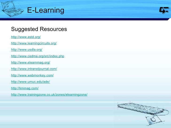 E-Learning <ul><li>Suggested Resources </li></ul><ul><li>http:// www.astd.org / </li></ul><ul><li>http:// www.learningcirc...