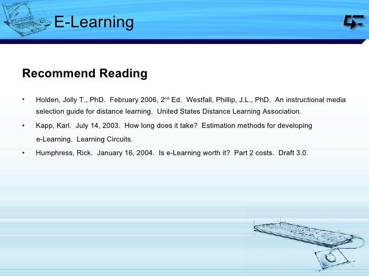 E-Learning <ul><li>Recommend Reading </li></ul><ul><li>Holden, Jolly T., PhD.  February 2006, 2 nd  Ed.  Westfall, Phillip...
