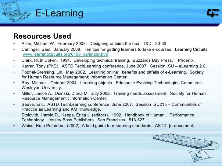 E-Learning <ul><li>Resources Used </li></ul><ul><li>Allen, Michael W.  February 2008.  Designing outside the box.  T&D.  3...